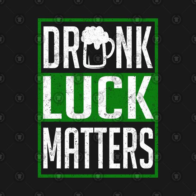 Drunk Luck Matters