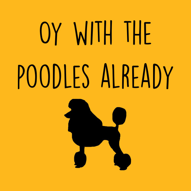 Gilmore Girls - Oy with the Poodles already - Michele - T-Shirt ...