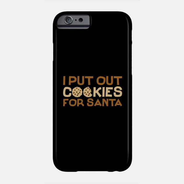 I Put Out For Santa - Christmas Cookies - Christmas Shirt Phone Case