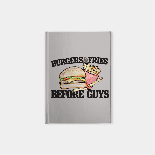 70ad4c47 Burgers and Fries before Guys funny feminist - Foodie - Notebook ...