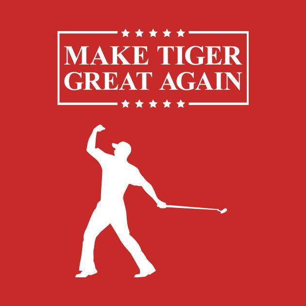 Make Tiger Great Again   Funny Golf T-Shirt
