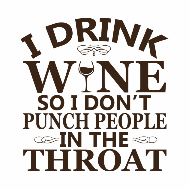 I Drink Wine So I Don't Punch People In The Throat T-shirt