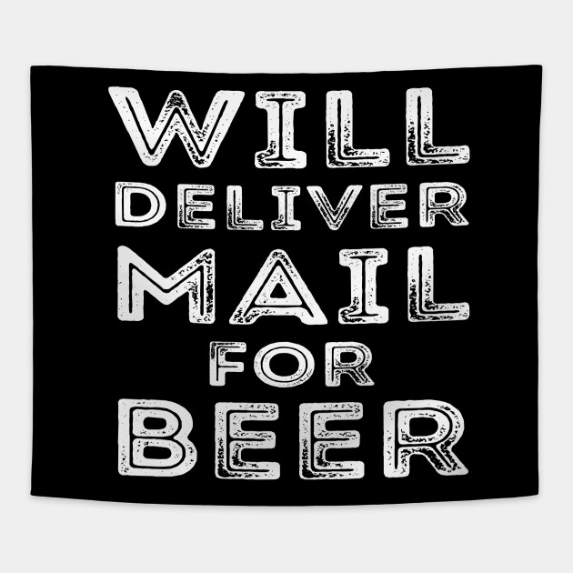 Will Deliver Mail For Beer Funny Mailman Postman Gifts Tapestry