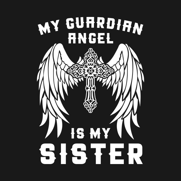 My Guardian Angel Is My Sister T Shirt Heaven Gift Tee Sister T