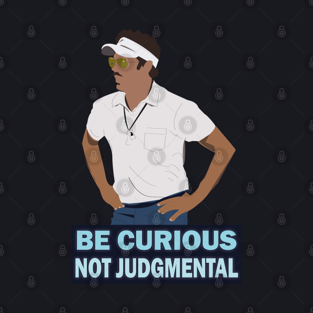 Be Curious, Not Judgmental- Coach Ted lasso Quotes