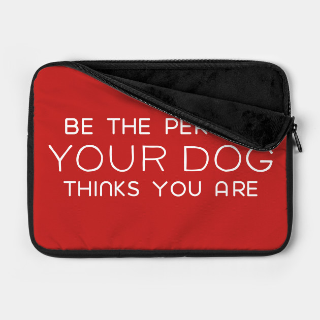 Your Dog Thinks You Are