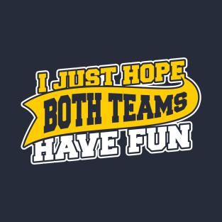 I Just Hope Both Teams Have Fun t-shirts