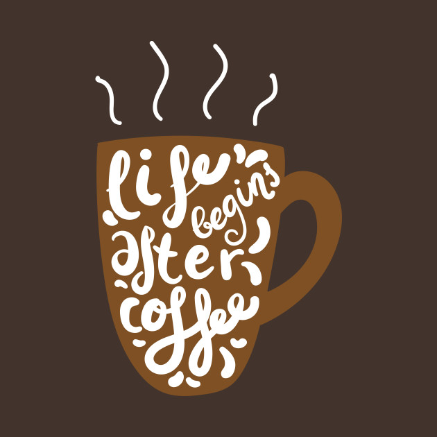 Incroyable Life Begins After Coffee Life Begins After Coffee