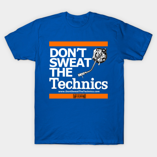 Don't Sweat The Technics TShirt