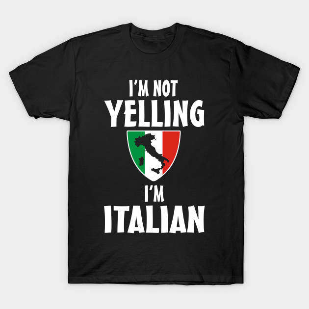 a32713c94 I am not yelling I'm Italian - Italian - T-Shirt | TeePublic