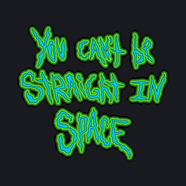 You can't be straight in space!