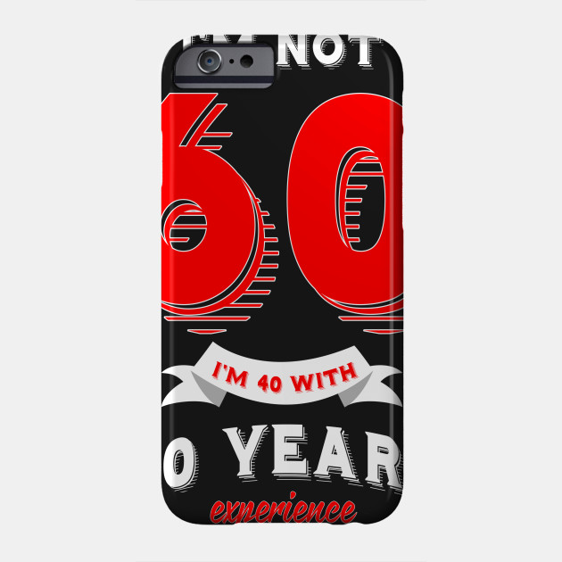 Im Not 60 40 With 20 Years Experience Phone Case