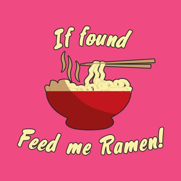 If found feed me ramen