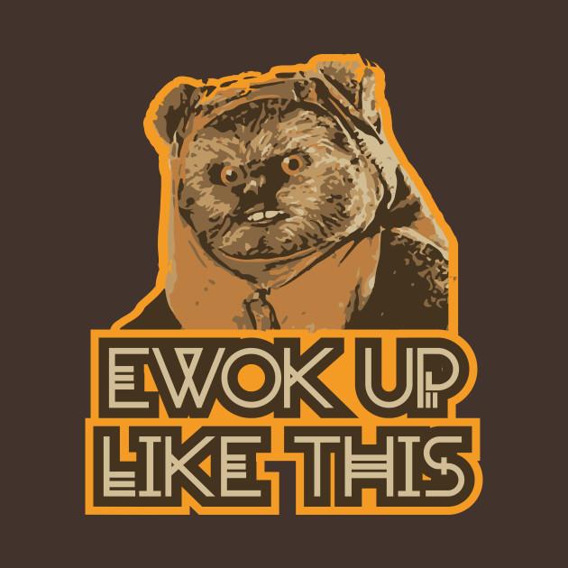EWOK up like this