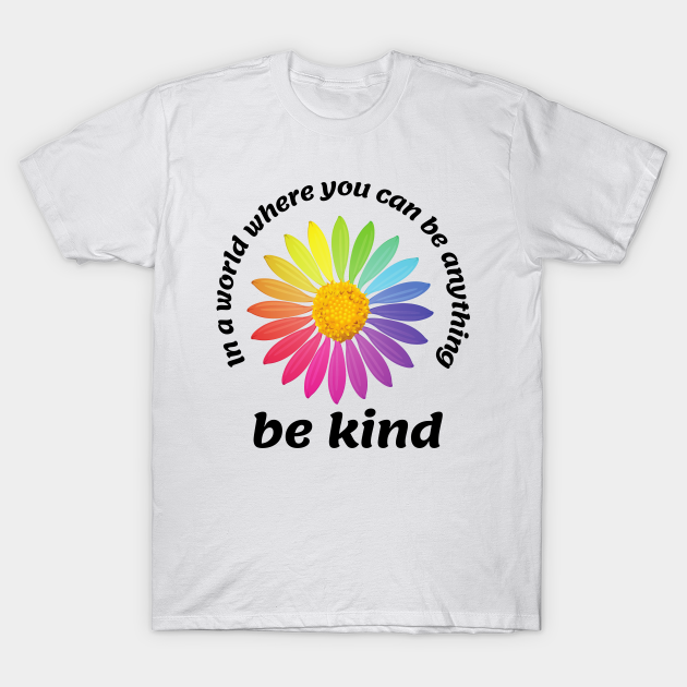 In A World Where You Can Be Anything Be Kind  Men/'s Graphic T-Shirt