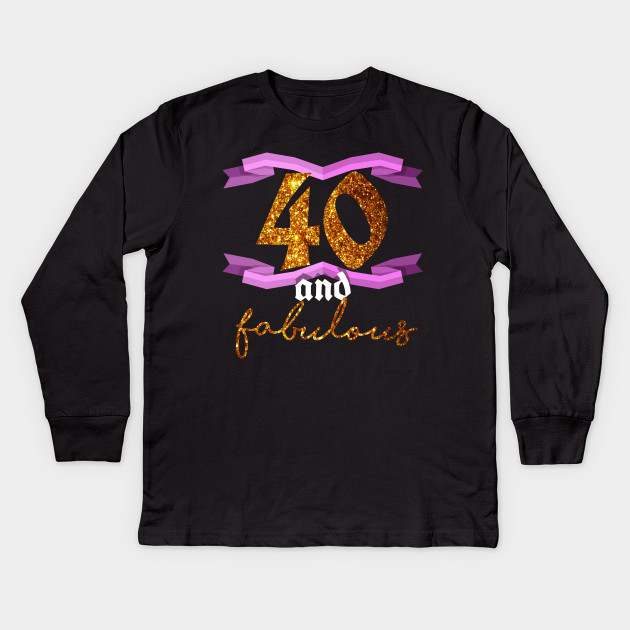 40th Birthday Forty And Fabulous BDay Party T Shirt Kids Long Sleeve