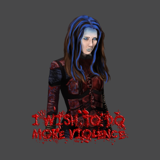 Angel - Illyria - I Wish To Do More Violence t-shirts