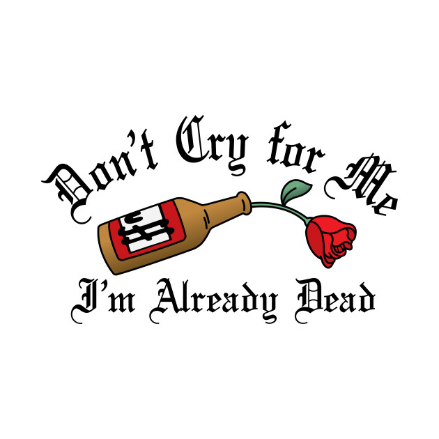 Pocket Tee - Don't Cry For Me, I'm Already Dead