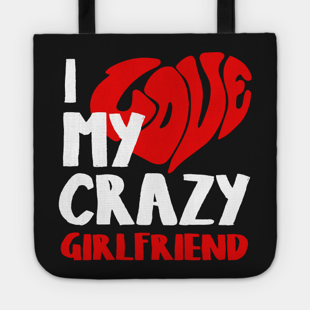 I Love My Crazy Girlfriend Couple T Shirt I Love My Crazy