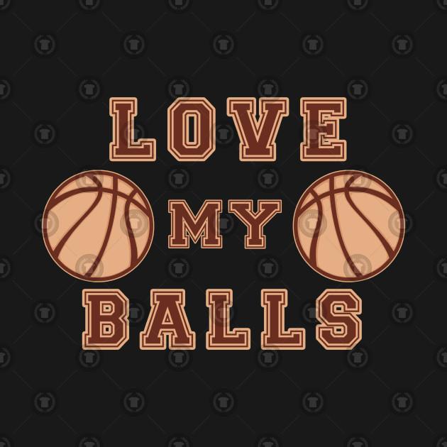 Basketball Love My Balls Ball Sport