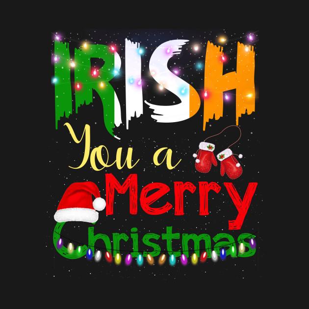 Merry Christmas In Irish.Irish You A Merry Christmas T Shirt