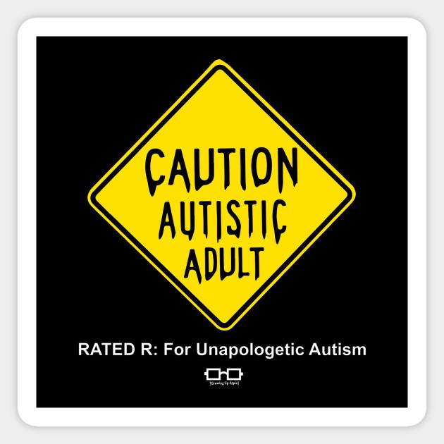 Advocates Caution Against Autism >> Caution Autistic Adult Rated R For Unapologetic Autism Autism