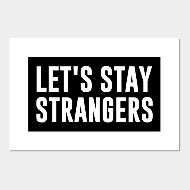 Let's Stay Strangers