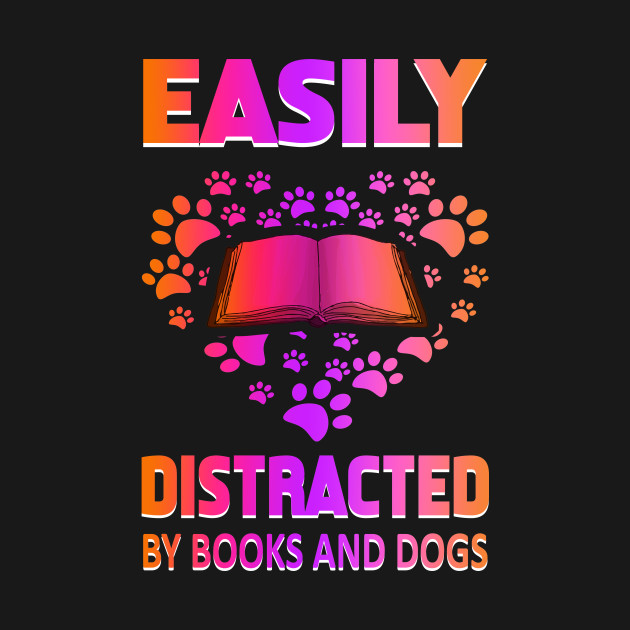 Easily Distracted By Books & Dogs T Shirt Dog Lovers Gifts