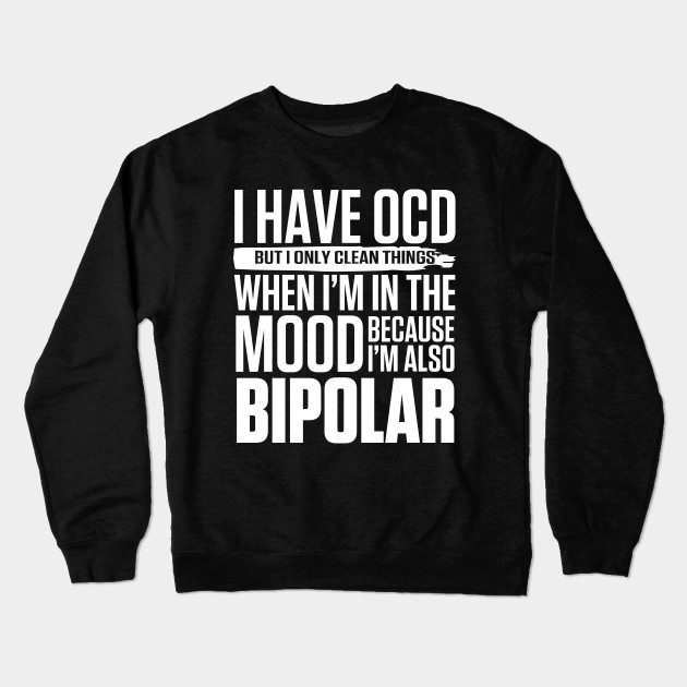 aca3aba00 OCD Bipolar T-Shirt - Funny Sayings - Crewneck Sweatshirt | TeePublic