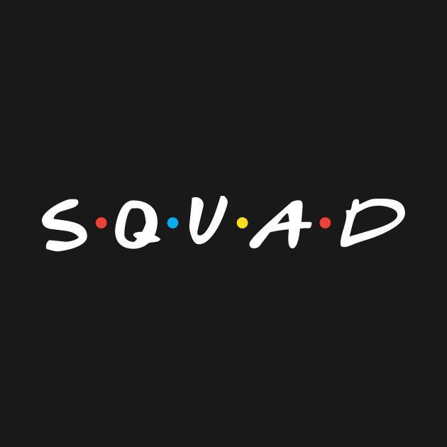 friends squad friends t shirt teepublic
