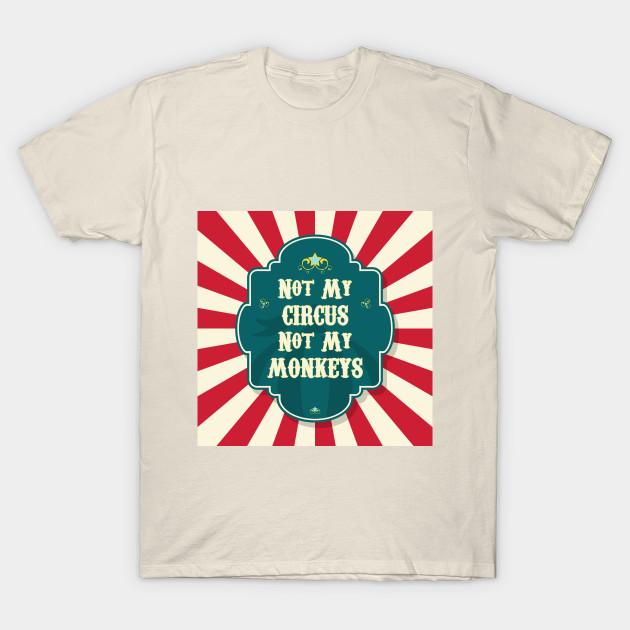 40e49feb5 Not My Circus Not My Monkeys - Not My Circus - T-Shirt | TeePublic