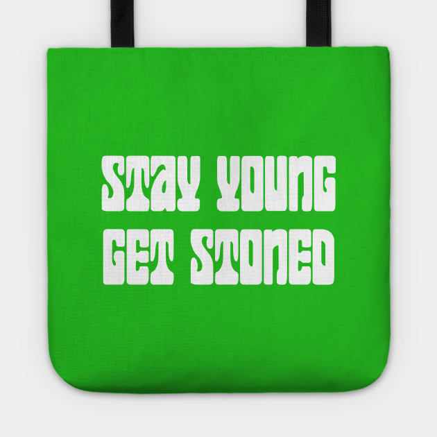 Stay Young Get Stoned