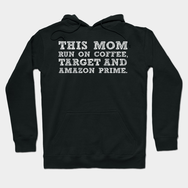 This Mom Run On Coffee Target And Amazon Prime