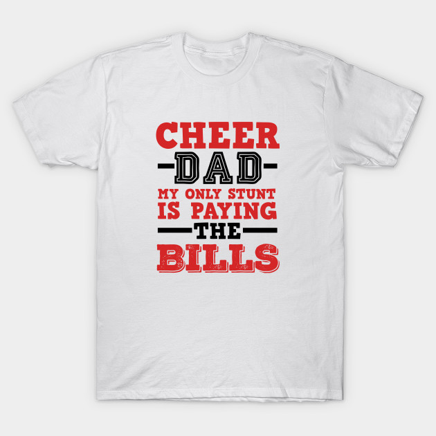 cbaca309 Cheer Dad Gifts Funny - My Only Stunt Is Paying The Bills - Cheer ...
