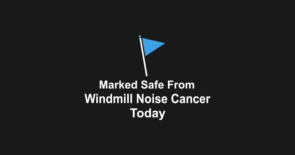 Marked Safe From Windmill Cancer Meme - Meme Walls