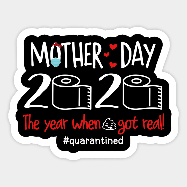 Free Mother's day is classically spent out of the house where mom can relax while someone else provides the ambiance, the food, and the cleaning. Mother S Day 2020 The Year Shit Got Real Svg Mother S Day Svg Mother S Day 2020 Svg Mom Svg Mom 2020 Svg Quarantined Mother S Day Svg Mothers Day 2020 Quarantined Sticker Teepublic SVG, PNG, EPS, DXF File