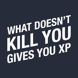 What doesn't kill you gives you XP - Dungeons and Dragons Gaming t-shirts