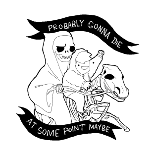Probably Gonna Die t-shirts