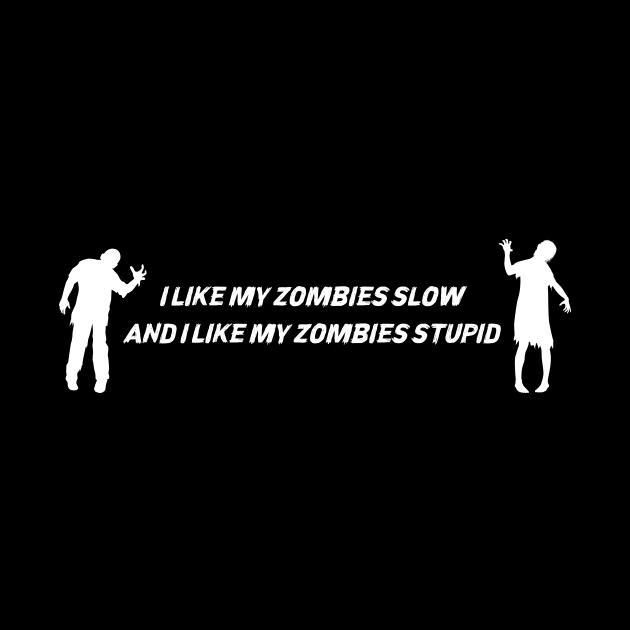 I like my zombies slow and I like my zombies stupid - funny zombie saying on black