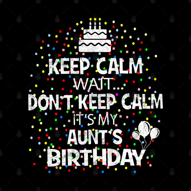 Keep Calm Wait Don't - It's My Aunt's Birthday design