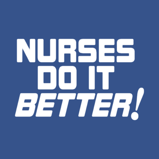 Nurses do it Better!