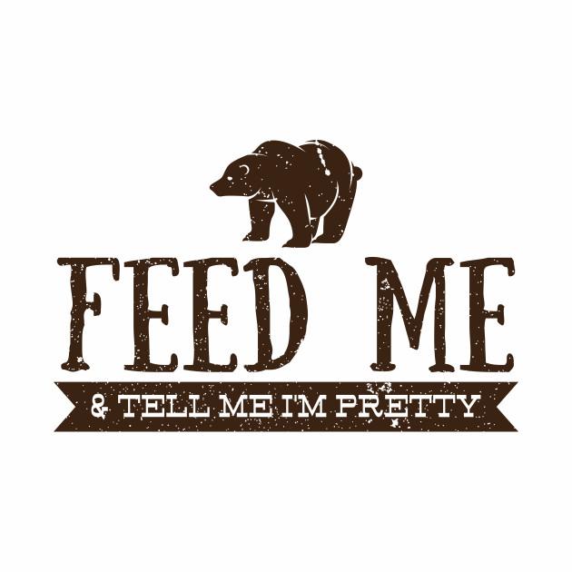Feed Me and Tell Me I'm Pretty - Bear