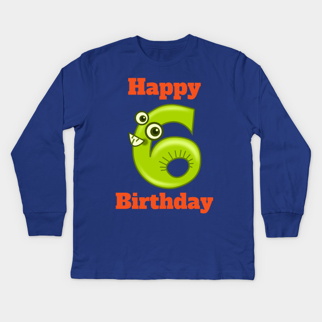 Happy 6th Birthday Sixth For Boys Or Girls Kids Long Sleeve T Shirt