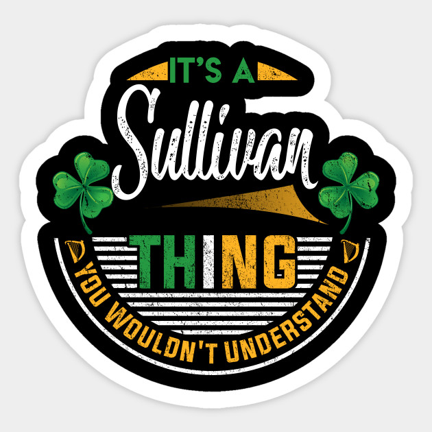 Its A Sullivan Thing You Wouldnt Understand