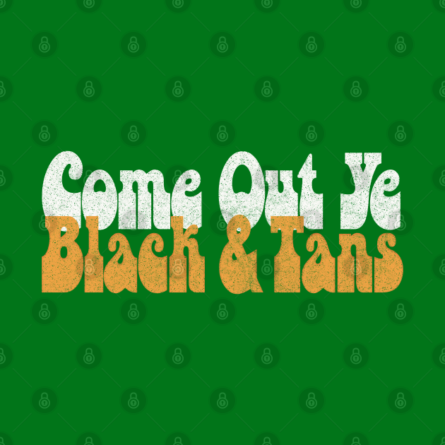 Come Out, Ye Black and Tans / Retro Typography Design