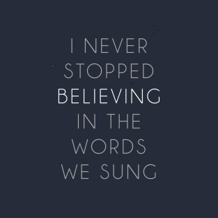 I Never Stopped Believing t-shirts