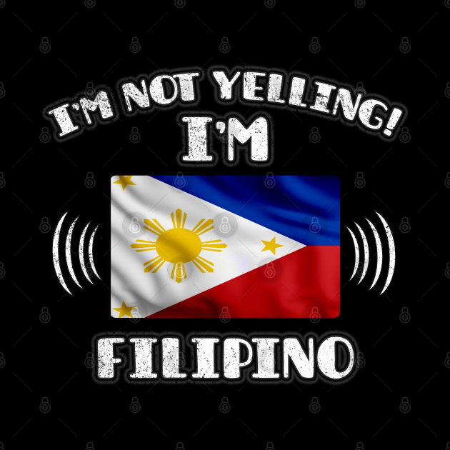 I'm Not Yelling I'm Filipino - Gift for Filipino With Roots From Philippines