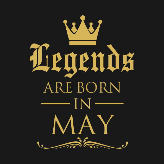 539a1699d LEGENDS ARE BORN IN MAY - Legends - T-Shirt | TeePublic