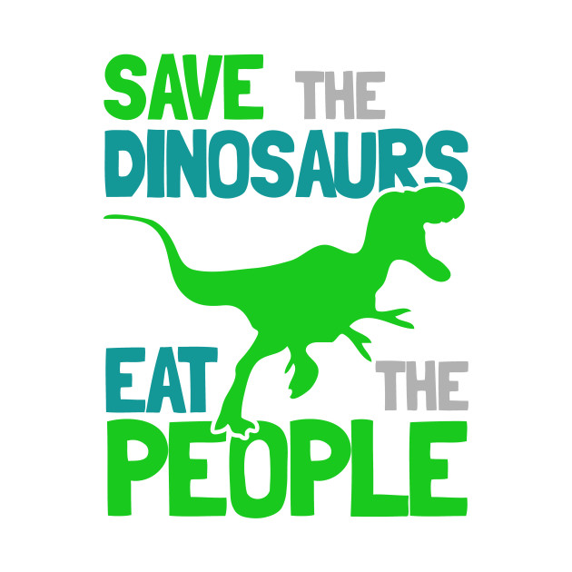 Save the Dinosaurs Eat The People