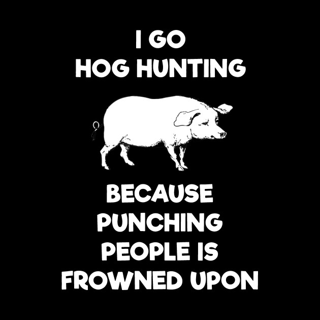 Hog Hunting Hunter Funny -Punch